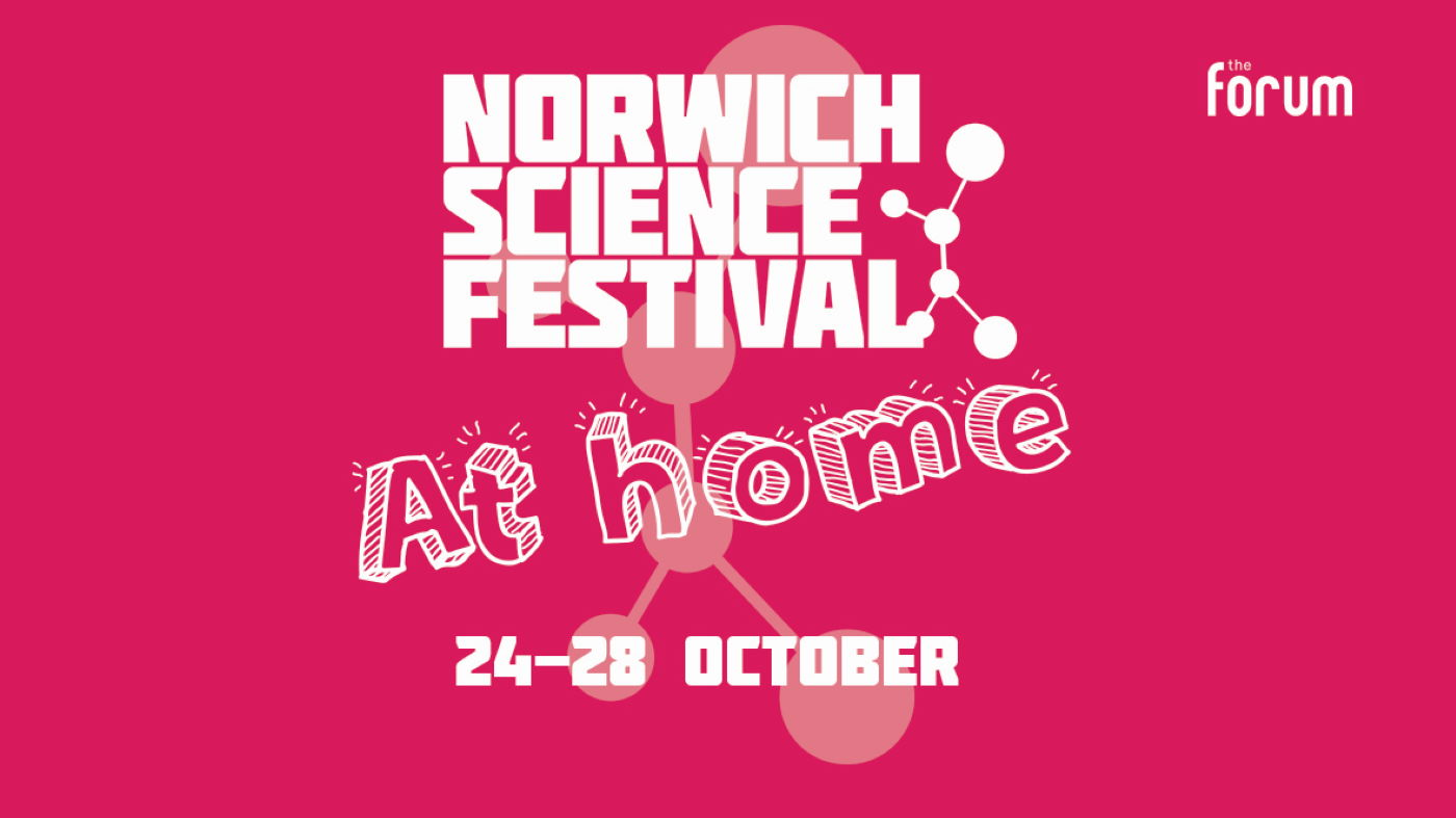 New events added to Norwich Science Festival At Home – starts Saturday!