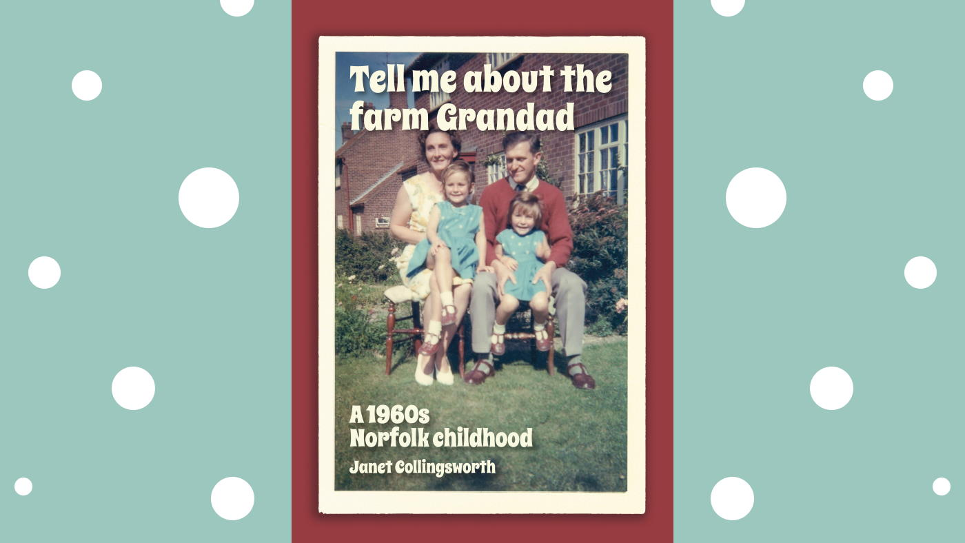Tell me about the farm grandad by Janet Collingsworth - NorfolkPlaces